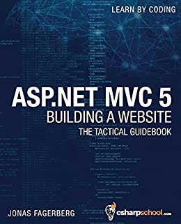 ASP.NET MVC 5 - Building a Website with Visual Studio 2015 and C Sharp: The Tactical Guidebook by [Fagerberg, Jonas]