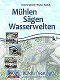 Mühlen - Sägen - Wasserwelten: Durchs Triestingtal aus der Vergangenheit in die Gegenwart