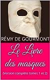 Le Livre des masques (Version complète tomes 1 et 2): Littérature française; roman historique et critique de R. De Gourmont écrivain français, à la fois romancier, journaliste et critique d'art