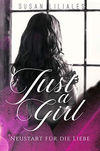 Just A Girl: Neustart für die Liebe von [Liliales, Susan]