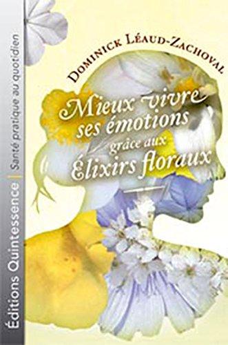 Mieux vivre émotions grâce élixirs floraux par Dominick Léaud-Zachoval
