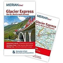 MERIAN live! Reiseführer Glacier Express Von St. Moritz nach Zermatt: MERIAN live! – Mit Kartenatlas im Buch und Extra-Karte zum Herausnehmen