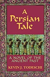A Persian Tale: A Novel of the Ancient Past by Kevin J Todeschi (2010-05-18)