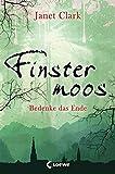 Finstermoos - Bedenke das Ende: Band 4 von Janet Clark