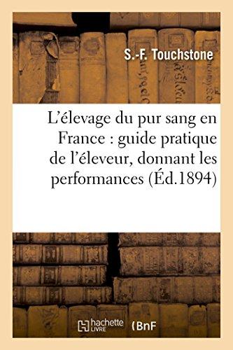 L'élevage du pur sang en France: guide pratique de l'éleveur, donnant les performances, (Savoirs Et Traditions) par TOUCHSTONE-S-F