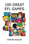 100 Great EFL Games: Exciting Languag...