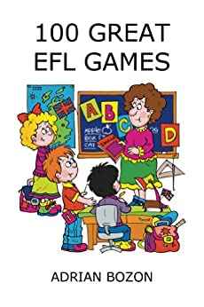 100 Great EFL Games: Exciting Language Games for Young Learners (English Edition) par [Bozon, Adrian]