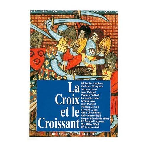 La croix et le croissant: Actes de la IVe Université d'été de Renaissance catholique, Quarré les Tombes, août 1995 (à reparaître)