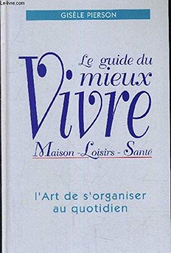 Le Guide Du Mieux Vivre - L'art De S'organiser Au Quotidien
