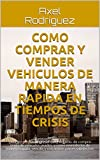 Como comprar y vender vehiculos de manera rapida en tiempos de Crisis: Guia rapida para ingresar al negocio de Compra-Venta de vehiculos usados