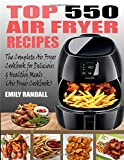 TOP 550 AIR FRYER RECIPES: The Complete Air Fryer Cookbook For Easy, Delicious And He...