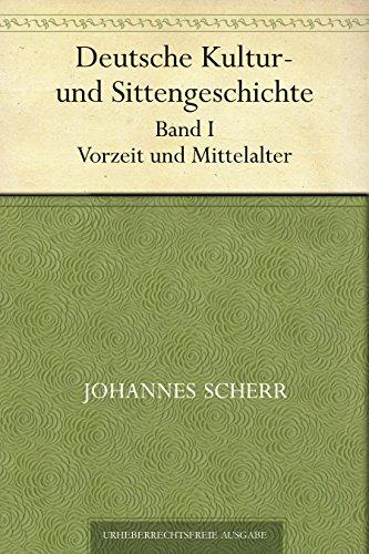 Deutsche Kultur- und Sittengeschichte. Band I. Vorzeit und Mittelalter