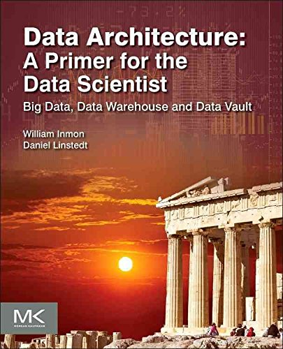 [(Data Architecture: A Primer for the Data Scientist : Big Data, Data Warehouse and Data Vault)] [By (author) William H. Inmon ] published on (January, 2015) par William H. Inmon