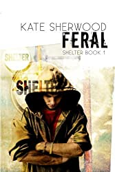 Feral: Book One in the Shelter Series (Volume 1) by Kate Sherwood (2015-12-05)