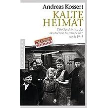 Kalte Heimat: Die Geschichte der deutschen Vertriebenen nach 1945