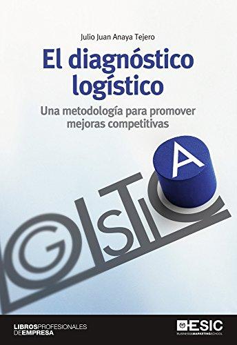 El diagnóstico logístico. Una metodología para promover mejoras competitivas (Libros Profesionales) por Julio Juan Anaya Tejero