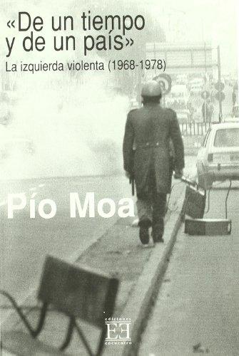 De un tiempo y de un país. La izquierda violenta (1968-1978): La oposición durante el franquismo/2 (Ensayo) por Pío Luis Moa Rodríguez