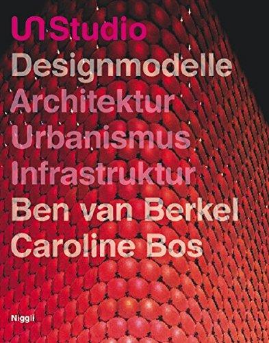 UN Studio: Designmodelle - Architektur, Urbanismus, Infrastruktur