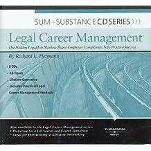 Legal Career Management: The Hidden Legal Job Market; Major Employer Complaints; Solo Practice Success (Sum & Substance)
