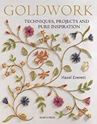 Goldwork: Techniques, Projects and Pure Inspiration by Hazel Everett (2011-11-01)