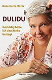 'DULIDU - Geduldig habe ich den Krebs besiegt (Gesundheit & Mee(h)r)' von Rosemarie Hofer
