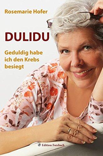 Buchseite und Rezensionen zu 'DULIDU - Geduldig habe ich den Krebs besiegt (Gesundheit & Mee(h)r)' von Rosemarie Hofer