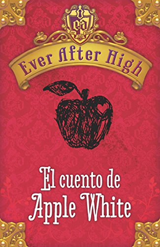 Ever After High. El cuento de Apple White (Spanish Edition)