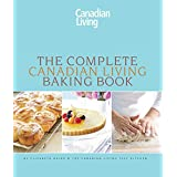 The Complete Canadian Living Baking Book: The Essentials of Home Baking