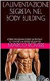 L'ALIMENTAZIONE SEGRETA NEL BODY BUILDING: come personalizzare la dieta e ottenere un fisico scolpito