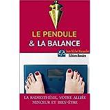 Le pendule & la balance - La radiesthésie, votre alliée minceur et bien-être