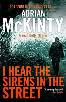 I Hear the Sirens in the Street (Detective Sean Duffy Book 2) by [McKinty, Adrian]