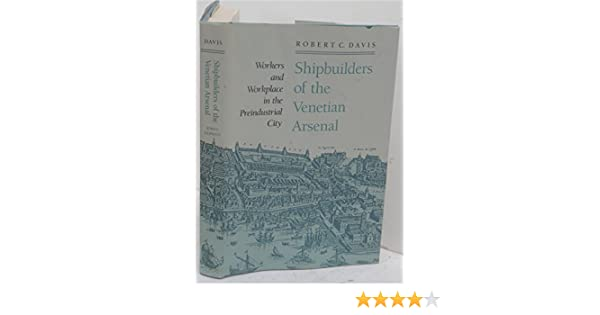 Shipbuilders of the Venetian Arsenal Workers and Workplace in the Preindustrial City The Johns Hopkins University Studies in Historical and Political Science