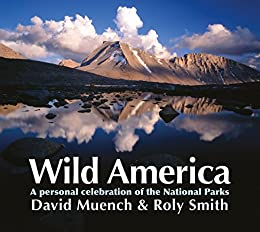 Wild America: A personal celebration of the National Parks by [Muench, David, Smith, Roly]
