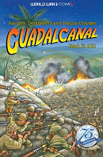 Guadalcanal Had It All!: Raiders, Destroyers and Banzai Charges (World War II Comix)