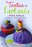 Tartas de fantasía para niños / Gorgeous and Gruesome Cakes for Children: 30 diseños originales y divertidos / 30 Original and Fun Designs Kids Will Love