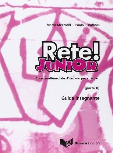 Rete! Junior. Corso multimediale d'italiano per stranieri. Parte B. Gguida per l'insegnante