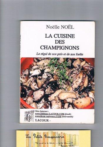 La cuisine des champignons : Le rgal de nos prs et de nos forts