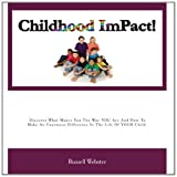 CHILDHOOD IMPACT!-Discover What Makes You The Way YOU Are And How To Make An Enormous Difference In The Life Of YOUR Child by Russell Webster
