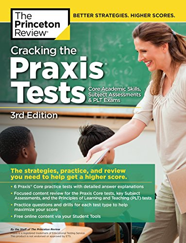 Cracking the Praxis Tests (Core Academic Skills + Subject Assessments + PLT  Exams), 3rd Edition: The Strategies, Practice, and Review You Need to Help ... Test Preparation) (English Edition) - 5161 Praxis-test