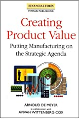 Creating Product Value: Putting Manufacturing on the Strategic Agenda (Financial Times) Hardcover