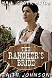 Mail Order Bride: The Rancher's bride: Clean and Wholesome Western Historical Romance (Big Bertha's Mail Order Brides Book 3) (English Edition)