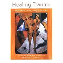 Healing Trauma: Attachment, Mind, Body and Brain (Norton Series on Interpersonal Neurobiology) (English Edition)