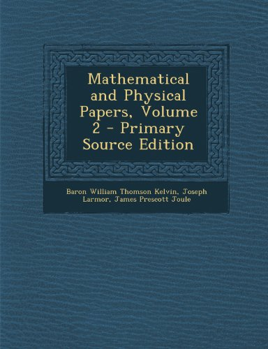 Mathematical and Physical Papers, Volume 2 - Primary Source Edition