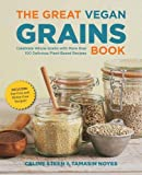 The Great Vegan Grains Book: Celebrate Whole Grains with More than 100 Delicious Plant-Based Recipes * Includes Soy-Free and Gluten-Free Recipes! (The Great Vegan Book) by Celine Steen (2015-11-15)