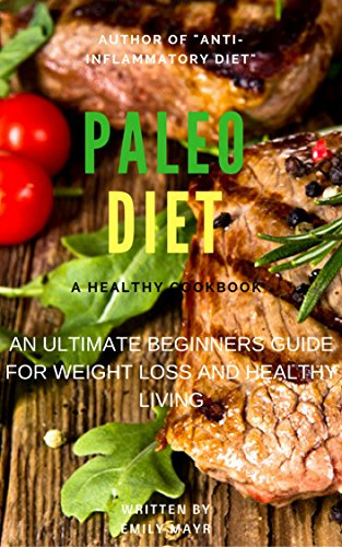 PALEO DIET: An Ultimate Beginners Guide for Weight Loss And Healthy Living (Weight Loss,Recipes,Cookbook) (English Edition) por EMILY MAYR