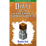 Minecraft: Diary of a Minecraft Snow Golem (An Unofficial Minecraft Book) (Minecraft Diary Books and Wimpy Zombie Tales For Kids Book 18) (English Edition)