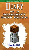 Diary of a Minecraft Snow Golem: An Unofficial Minecraft Book (Minecraft Diary Books and Wimpy Zombie Tales For Kids 18)