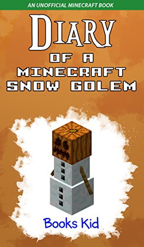 Diary of a Minecraft Snow Golem: An Unofficial Minecraft Book (Minecraft Diary Books and Wimpy Zombie Tales For Kids 18) (English Edition) por Books Kid