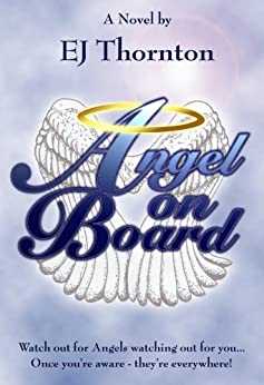 Angel On Board: Watch out for angels watching out for you! (True Angel Books Book 1) (English Edition) von [Thornton, EJ]