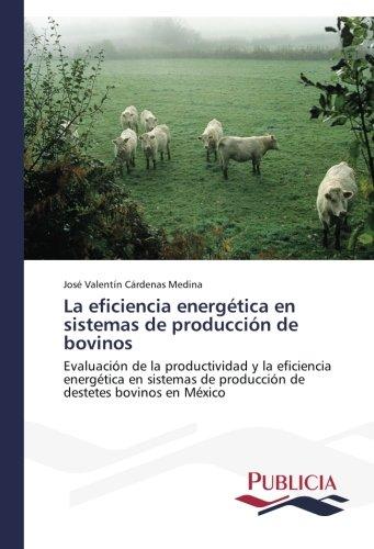 La eficiencia energética en sistemas de producción de bovinos por Cárdenas Medina José Valentín